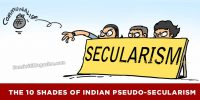 The 10 Shades of Indian Pseudo-Secularism